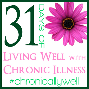 31 Days to Living Well with Chronic Illness- An Introduction